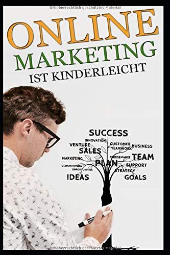 Online Marketing ist Kinderleicht: Online Geld verdienen mit Online Marketing, Social Media Marketing, Youtube, SEO und BitCoin