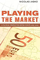 Playing the Market: A Political Strategy for Uniting Europe, 1985?2005 (Cornell Studies in Political Economy) by Nicolas Jabko(2012-01-06)