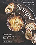 Awesome Warm and Cold Soups!: Delicious Soup Recipes for Everyone!