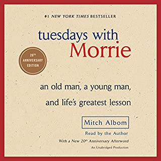 Tuesdays with Morrie     20th Anniversary Edition              By:                                                                                                                                 Mitch Albom                               Narrated by:                                                                                                                                 Mitch Albom                      Length: 3 hrs and 42 mins     3,009 ratings     Overall 4.7
