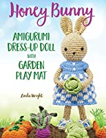 Honey Bunny Amigurumi Dress-Up Doll with Garden Play Mat: Crochet Patterns for Bunny Doll plus Doll Clothes, Garden Playmat & Accessories
