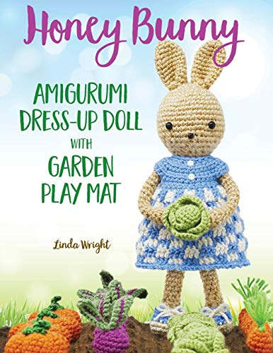 HONEY BUNNY AMIGURUMI DRESS-UP: Crochet Patterns for Bunny Doll plus Doll Clothes, Garden Playmat & Accessories