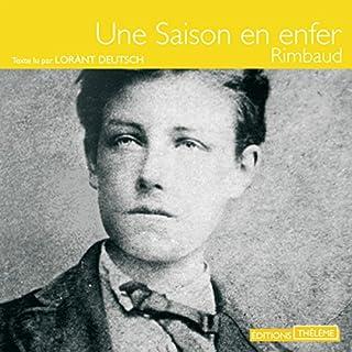 Une saison en enfer                   De :                                                                                                                                 Arthur Rimbaud                               Lu par :                                                                                                                                 Lorànt Deutsch                      Durée : 54 min     3 notations     Global 4,7