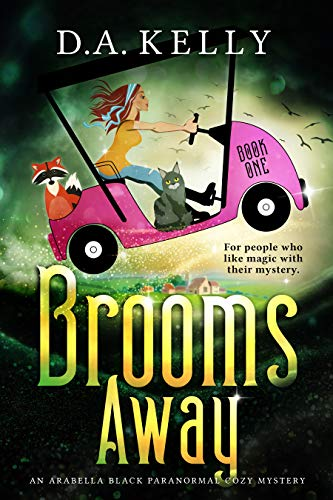 Brooms Away (Arabella Black Paranormal Cozy Mysteries Book 1) by [D. A. Kelly, D. A. Kelly ]