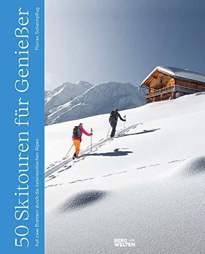 50 Skitouren für Genießer: Auf zwei Brettern durch die österreichischen Alpen
