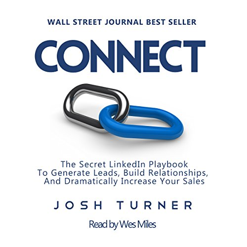 Connect: The Secret LinkedIn Playbook to Generate Leads, Build Relationships, and Dramatically Increase Your Sales                   By:                                                                                                                                 Josh Turner                               Narrated by:                                                                                                                                 Wes Miles                      Length: 3 hrs and 40 mins     51 ratings     Overall 4.2