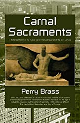 Carnal Sacraments: A Historical Novel of the Future Set in the Last Quarter of the 21st Century