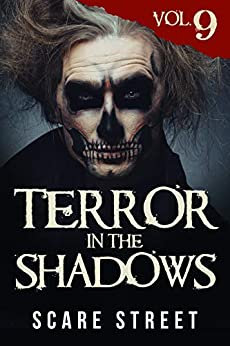 Terror in the Shadows Vol. 9: Horror Short Stories Collection with Scary Ghosts, Paranormal & Supernatural Monsters by [Scare Street, Ron Ripley, David Longhorn, Sara Clancy, Bronson Carey, Kathryn St. John-Shin, Michelle Reeves]