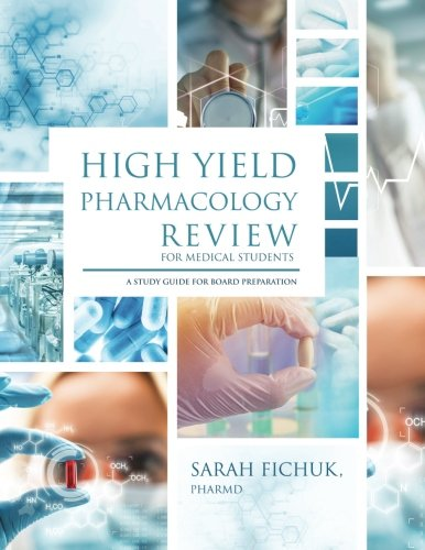 High Yield Pharmacology Review for Medical Students:  A Study Guide for Board Preparation