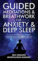 Guided Meditations & Breathwork For Anxiety & Deep Sleep: 10+ Hours Of Affirmations, Hypnosis & Guided Breathing For Relaxation, Self-Love, Insomnia, Positive Thinking & Depression