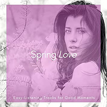 Spring Love - Easy-Listening Tracks For Good Moments