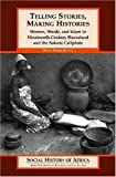 Telling Stories, Making Histories : Women, Words, and Islam in Nineteenth-century Hausaland and the Sokoto Caliphate (Social History of Africa (Paperback))
