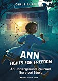 Ann Fights for Freedom: An Underground Railroad Survival Story (Girls Survive)