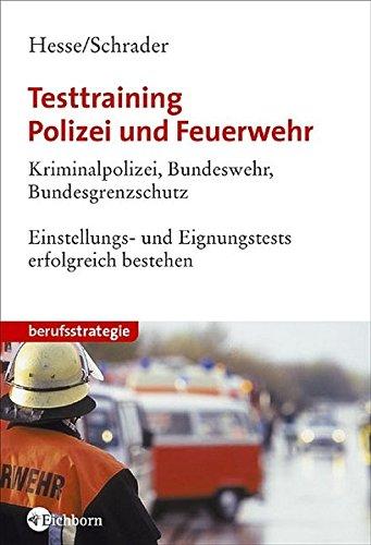 Testtraining Polizei und Feuerwehr. Kriminalpolizei, Bundeswehr, Bundespolizei. Einstellungs- und Eignungstests erfolgreich bestehen.