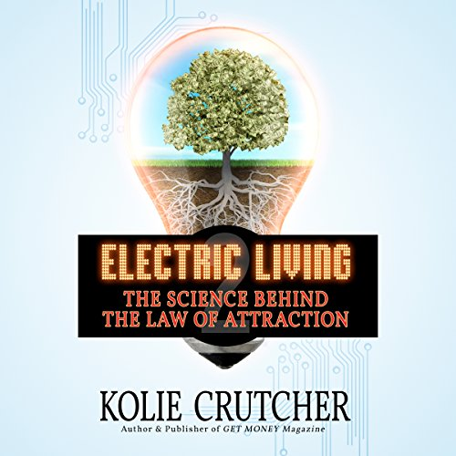 Electric Living: The Science Behind the Law of Attraction audiobook cover art