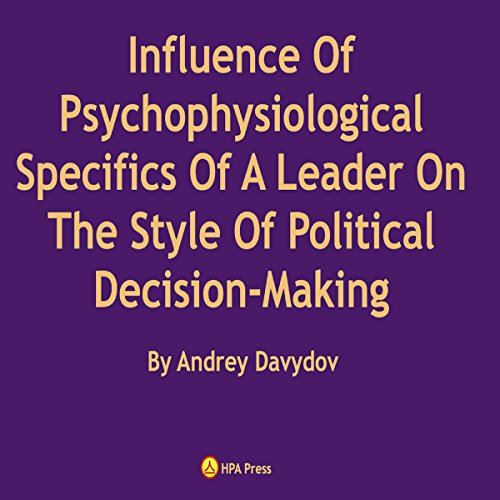 Influence of Psychophysiological Specifics of a Leader on the Style of Political Decision-Making audiobook cover art