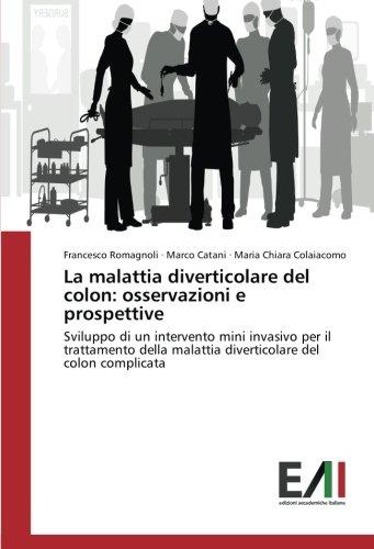 La malattia diverticolare del colon: osservazioni e prospettive: Sviluppo di un intervento mini invasivo per il trattamento della malattia diverticolare del colon complicata