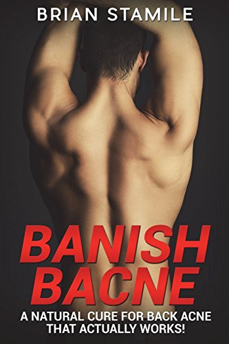 Banish Bacne: A Natural Cure for Back Acne that  Actually Works!