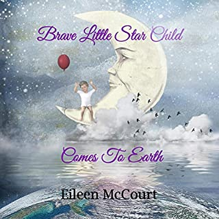 Brave Little Star Child Comes to Earth                   By:                                                                                                                                 Eileen McCourt                               Narrated by:                                                                                                                                 Eileen McCourt                      Length: 14 mins     Not rated yet     Overall 0.0