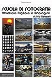 Scuola di Fotografia: Manuale per la fotografia digitale e...