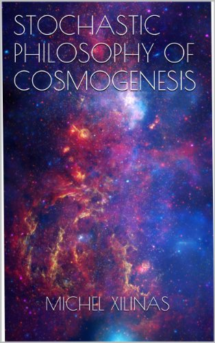 STOCHASTIC PHILOSOPHY OF COSMOGENESIS (English Edition)