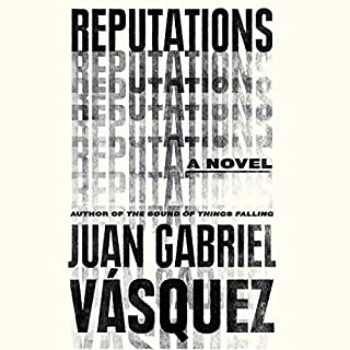 Reputations                   By:                                                                                                                                 Juan Gabriel Vásquez                               Narrated by:                                                                                                                                 Robert Fass                      Length: 4 hrs and 58 mins     19 ratings     Overall 3.9
