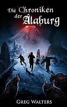 Die Chroniken der Alaburg (Alaburg 3/7) (Die Farbseher Saga 3) (German Edition) by [Greg Walters]