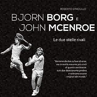 Björn Borg e John McEnroe: Le due stelle rivali                   Di:                                                                                                                                 Roberto D'Ingiullo                               Letto da:                                                                                                                                 Lorenzo Visi                      Durata:  1 ora e 34 min     18 recensioni     Totali 4,0