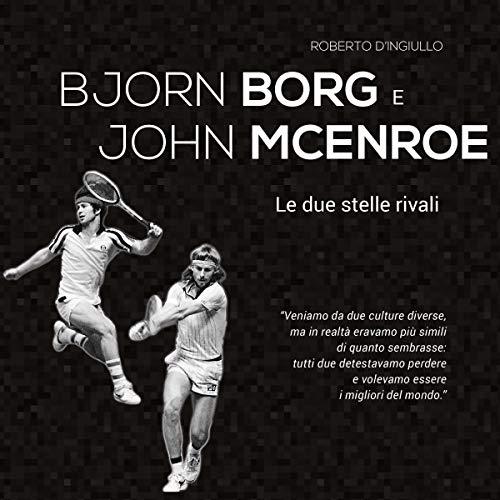 6ee29a88cb822 Björn Borg e John McEnroe: Le due stelle rivali