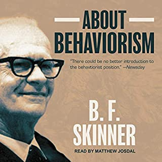 About Behaviorism                   By:                                                                                                                                 B.F. Skinner                               Narrated by:                                                                                                                                 Matthew Josdal                      Length: 8 hrs and 56 mins     3 ratings     Overall 5.0
