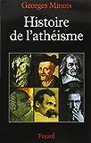 Histoire de l'athéisme. Les incroyants dans le monde occidental des origines à nos jours