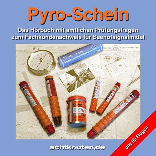 Pyro-Schein: Das Hörbuch mit den 60 amtlichenPrüfungsfragen zum Fachkundenachweisfür Seenotsignalmittel