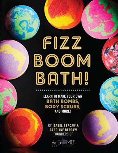 Bercaw, I: Fizz Boom Bath!: Learn to Make Your Own Bath Bombs, Body Scrubs, and More!