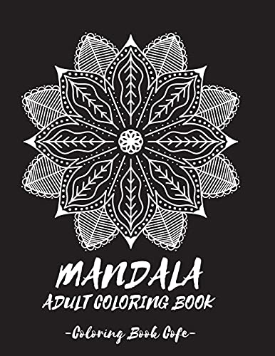 Mandala Coloring Book for Adult: Discover the Ultimate Collection of the World's Greatest Mandalas in this Amazing Coloring BookAn Adult Coloring Book ... Mandalas for Stress Relief and Relaxation