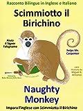 Racconto Bilingue in Inglese e Italiano: Scimmiotto il Birichino Aiuta il Signor Falegname - Naughty Monkey helps Mr. Carpenter (Impara l'inglese con Scimmiotto il Birichino Vol. 1)
