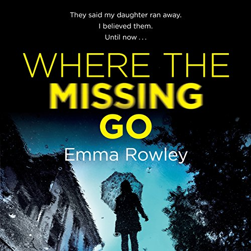 Where the Missing Go                   By:                                                                                                                                 Emma Rowley                               Narrated by:                                                                                                                                 Beth Eyre,                                                                                        Elaine Fellows                      Length: 9 hrs and 41 mins     52 ratings     Overall 4.5