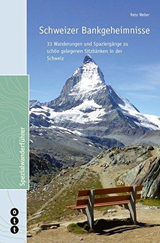 Schweizer Bankgeheimnisse: 33 Wanderungen und Spaziergänge zu schön gelegenen Sitzbänken in der Schweiz (Spezialwanderführer)