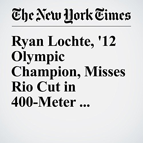 Ryan Lochte, '12 Olympic Champion, Misses Rio Cut in 400-Meter Individual Medley cover art
