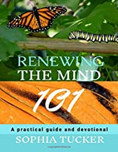 Renewing The Mind 101: A Practical Guide and Devotional