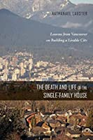 The Death and Life of the Single-Family House: Lessons from Vancouver on Building a Livable City (Urban Life, Landscape and Policy)