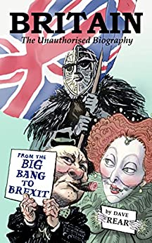Britain: The Unauthorised Biography: From the Big Bang to Brexit by [Dave Rear]