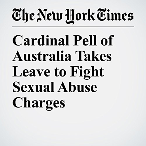Cardinal Pell of Australia Takes Leave to Fight Sexual Abuse Charges copertina