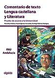 Comentario De Texto. Lengua Castellana Y Literatura. Prueba De Acceso A La Universidad. Andalucía - 9788498779363