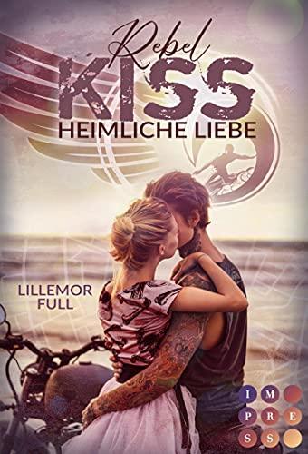 Rebel Kiss. Heimliche Liebe: Prickelnde Bad Boy Romance am Strand über die verbotene Liebe zum Anführer einer Gang