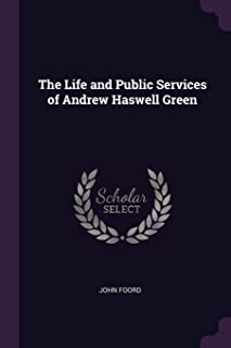 The Life and Public Services of Andrew Haswell Green