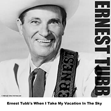 Ernest Tubb's When I Take My Vacation In The Sky