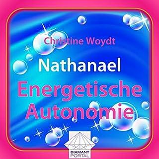 Nathanael: Energetische Autonomie                   Autor:                                                                                                                                 Christine Woydt                               Sprecher:                                                                                                                                 Christine Woydt                      Spieldauer: 43 Min.     5 Bewertungen     Gesamt 4,4
