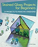 Stained Glass Projects for Beginners: 31 Projects to Make in a Weekend (IMM Lifestyle) Beginner-Friendly...