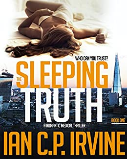 The Sleeping Truth : A Romantic Medical Thriller - BOOK ONE by [IAN C.P. IRVINE]