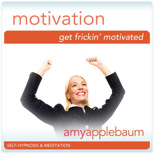 Get Frick'in Motivated (Self-Hypnosis & Meditation) audiobook cover art